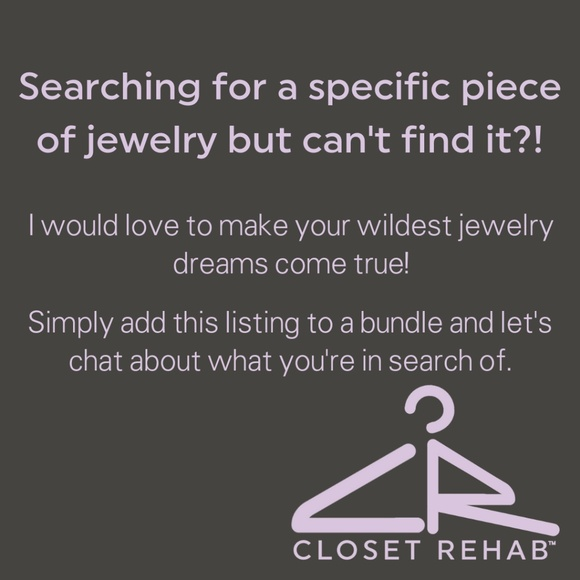 CLOSET REHAB Jewelry - Looking for a specific piece of jewelry?